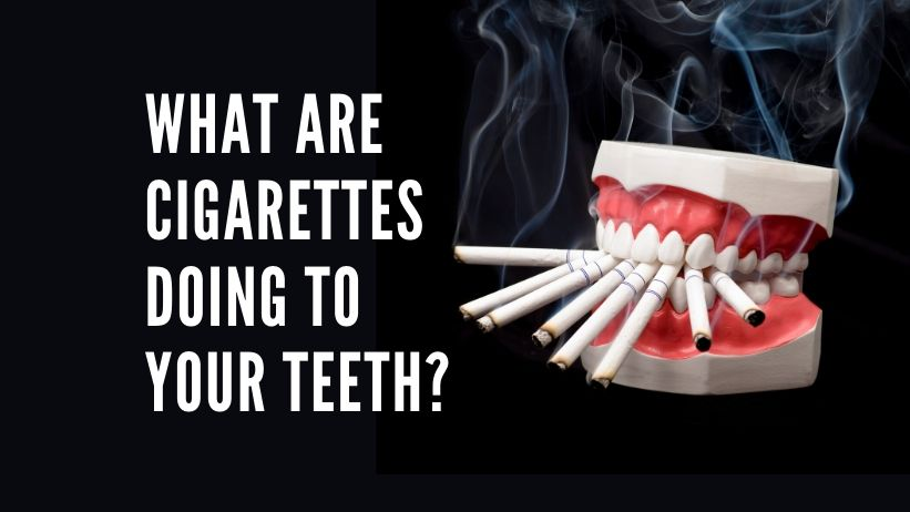 What are cigarettes doing to your teeth